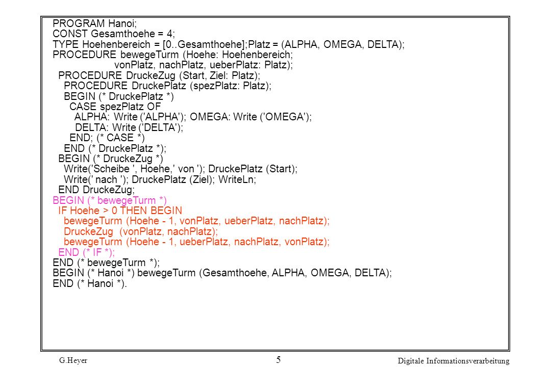 PROGRAM Hanoi; CONST Gesamthoehe = 4; TYPE Hoehenbereich = [0..Gesamthoehe];Platz = (ALPHA, OMEGA, DELTA);